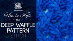 How to Knit the Deep Waffle Pattern Stitch/This stitch creates a dense but delicate pattern with lots of texture. The deep waffle pattern stitch would be great for hats, scarves, and cowls! Knitting Stiches, Knitting Videos, Crochet Videos, Loom Knitting, Crochet Stitches, Knit Crochet, Knitting Patterns, Knitting Help, Knitting Tutorials