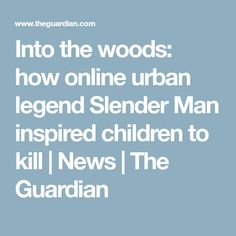 Into the woods: how online urban legend Slender Man inspired children to kill | News | The Guardian