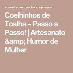 Coelhinhos de Toalha – Passo a Passo!   Artesanato & Humor de Mulher