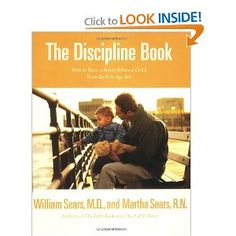 Dr. Sears The Discipline Book: How to Have a Better-Behaved Child From Birth to Age Ten -- Great Attachment Parenting Resource -- I learned a lot from this book.  Wish I had read it before my little ones were born or were still infants.