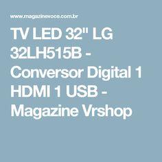 "TV LED 32"" LG 32LH515B - Conversor Digital 1 HDMI 1 USB - Magazine Vrshop"