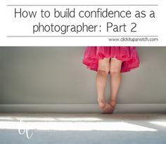 How to build confidence as a photographer | Part 2 via Click it Up a Notch. http://clickitupanotch.com/2014/08/how-to-build-confidence-as-a-photographer/