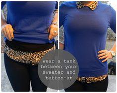Para que a camisa fique direitinha debaixo da camisola, pôr um top justo entre as duas!