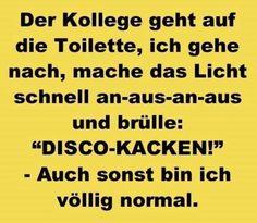 Disco-Kacken ;-)