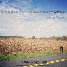 Life is short. Running makes it seem longer. Baron Hansen