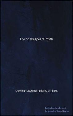 The Shakespeare myth:         Sir. Edwib Durning-Lawrence: Amazon.com: Books