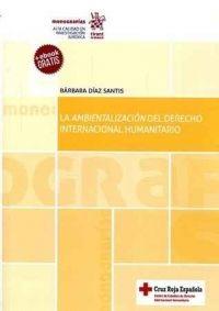 La Ambientalización del derecho internacional humanitario / Bárbara Diaz Sentís