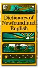 Dictionary of Newfoundland English, first published in 1982 and revised in It is necessary, I've overheard some locals down the Burin that I'm surprised they could understand each other. Newfoundland Canada, Newfoundland And Labrador, Department Of Geography, Gypsy Living, Atlantic Canada, University Of Toronto, English Online, Nova Scotia, Beautiful Islands