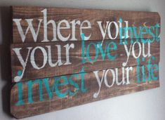 "Mumford and Sons song lyrics  "" where you invest you love you invest your life "", reclaimed wood sign"