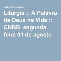 Liturgia :: A Palavra de Deus na Vida :: CNBB segunda feira 01 de agosto
