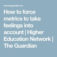 How to force metrics to take feelings into account | Higher Education Network | The Guardian