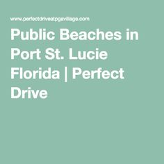 Public Beaches in Port St. Lucie Florida | Perfect Drive