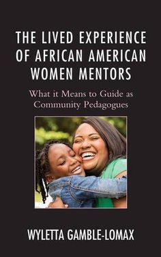 The Lived Experience of African American Women Mentors: What it Means to Guide as Community Pedagogu