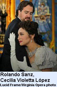 """Review on Letter V: """"López and tenor Rolando Sanz, as Alfredo Germont, the young man with whom Violetta falls in love, boast powerful, flexible voices. Their ability to bring nuance to character and emotion makes their duets fully entwined musically and dramatically, as well as bringing more than brilliance to their solo arias. With leads of such quality, this hardy perennial of operatic melodrama cuts much deeper than usual."""" (Richmond, VA)"""