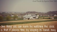 "AmishProverb: ""One thing you can learn by watching the clock that it passes time by keeping its hands busy."""