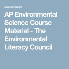 AP Environmental Science Course Material - The Environmental Literacy Council