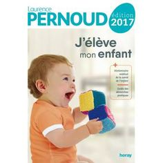 J'élève mon enfant / Laurence Pernoud. Horay, 2017.