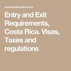 Entry and Exit Requirements, Costa Rica. Visas, Taxes and regulations