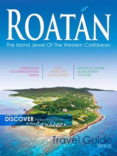 Roatan Travel Guide 2012-13  Come and discover the best kept secret in the Caribbean. www.thetravelspark.com