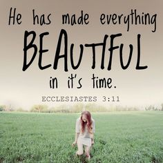 He made everything beautiful init's time Ecclesiates 3:11  It's all about timing.