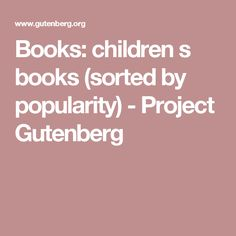 Books: children s books (sorted by popularity) - Project Gutenberg