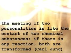 the meeting of two personalities is like the contact of two chemical substances: if there is any reaction, both are transformed (Carl Jung)~You transformed me Manu. Great Quotes, Quotes To Live By, Me Quotes, Inspirational Quotes, Carl Jung, Love Words, Beautiful Words, Beautiful Mind, Thing 1