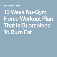 10 Week No-Gym Home Workout Plan That Is Guaranteed To Burn Fat