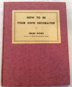How To Be Your Own Decorator 1938 by Helen Koues Director of Good Housekeeping Studios reference interior design vintage by Vintageroyaleny on Etsy https://www.etsy.com/listing/518517043/how-to-be-your-own-decorator-1938-by