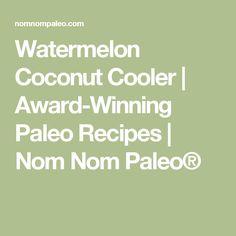 Watermelon Coconut Cooler | Award-Winning Paleo Recipes | Nom Nom Paleo®