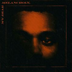 The Weeknd, My Dear Melancholy out now!!!