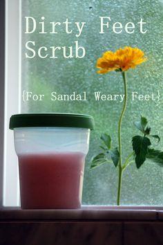 Dirty Feet Scrub for sandal-weary feet.
