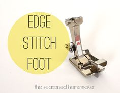 All About #Sewing Machine Feet - How to use your edge stitch foot