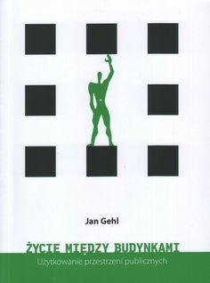 """Jan Gehl """"Życie między budynkami, Użytkowanie przestrzeni publicznych"""", wyd. RAm, 2009  (PL)"""