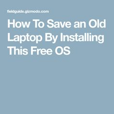 How To Save an Old Laptop By Installing This Free OS