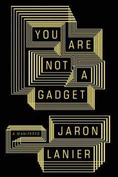 You are not a gadget: a manifesto by Jaron Lanier @ 303.4833 L27 2010