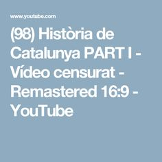 (98) Història de Catalunya PART I - Vídeo censurat - Remastered 16:9 - YouTube