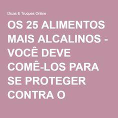 OS 25 ALIMENTOS MAIS ALCALINOS - VOCÊ DEVE COMÊ-LOS PARA SE PROTEGER CONTRA O CÂNCER, INFARTO E TODAS AS DOENÇAS - Dicas & Truques Online