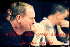 Corey Taylor, he makes me cry :'( RIP Paul Gray, we miss you.