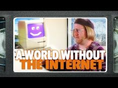*The World Imagined Without The Internet - http://www.youtube.com/watch?v=6BnPeyC7zWs=player_embedded