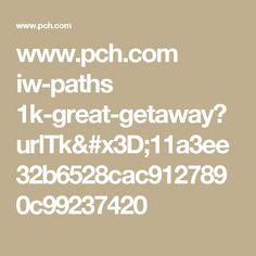 www.pch.com iw-paths 1k-great-getaway?urlTk=11a3ee32b6528cac9127890c99237420