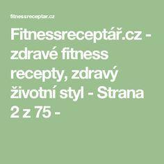 Fitnessreceptář.cz - zdravé fitness recepty, zdravý životní styl - Strana 2 z 75 -