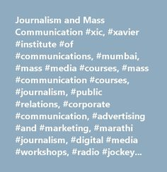 Journalism and Mass Communication #xic, #xavier #institute #of #communications, #mumbai, #mass #media #courses, #mass #communication #courses, #journalism, #public #relations, #corporate #communication, #advertising #and #marketing, #marathi #journalism, #digital #media #workshops, #radio #jockey, #presentation #skills, #creative #writing #workshops, #announcing, #broadcasting, #compering, #dubbing, #professional #media #centre, #advanced #graduate #diploma, #post #graduate #courses…