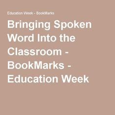 Bringing Spoken Word Into the Classroom - BookMarks - Education Week