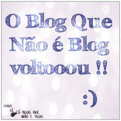 O Blog Que Não É Blog: O Blog voltou !! o/