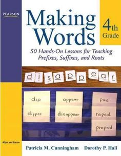 Making Words Fourth Grade: 50 Hands-on Lessons for Teaching Prefixes, Suffixes, and Roots