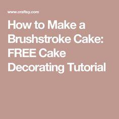 How to Make a Brushstroke Cake: FREE Cake Decorating Tutorial