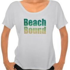 Beach Bound T-Shirt. Other sayings to choose from. From the Beach Quotes Shop: http://beach-quotes-shop.com/accessories/