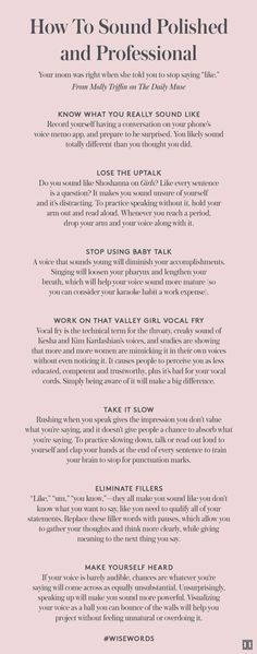 """How to Sound Polished and Professional. Drop the """"uptalk"""" and the baby voice. When everything you say sounds like a question or you sound like a little kid, you can come off as insecure and puerile. Click through for more advice from Molly Triffin of Daily Worth."""