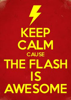 KEEP CALM CAUSE THE FLASH IS AWESOME