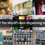 25 Of The World's Best Organizing Ideas